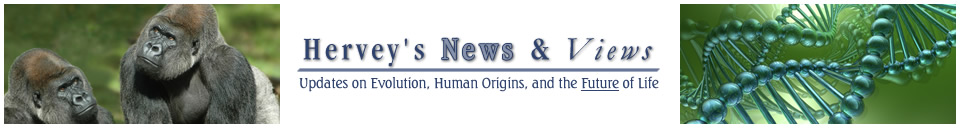 Hervey's News & Views Updates on Evolution, Human Origins, and the Future of Life